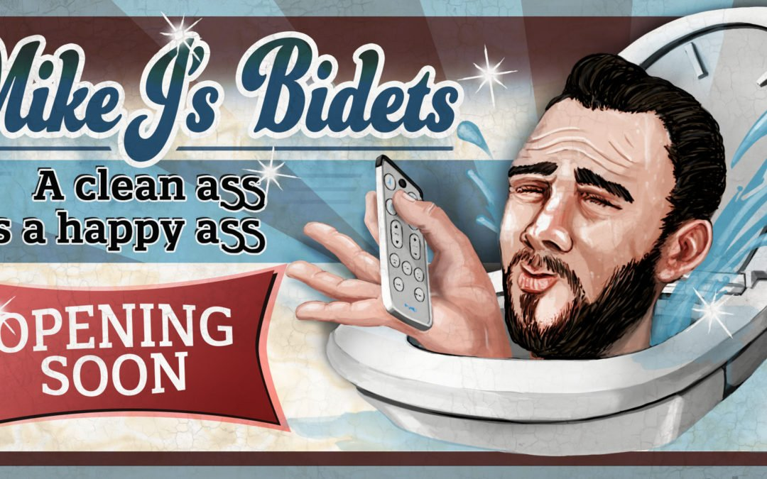 In these trying times, wash your ass! Sponsored by MikeJ's Bidets