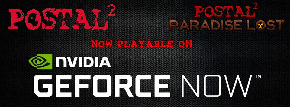 POSTAL 2 and Paradise Lost now available to play on Geforce Now!