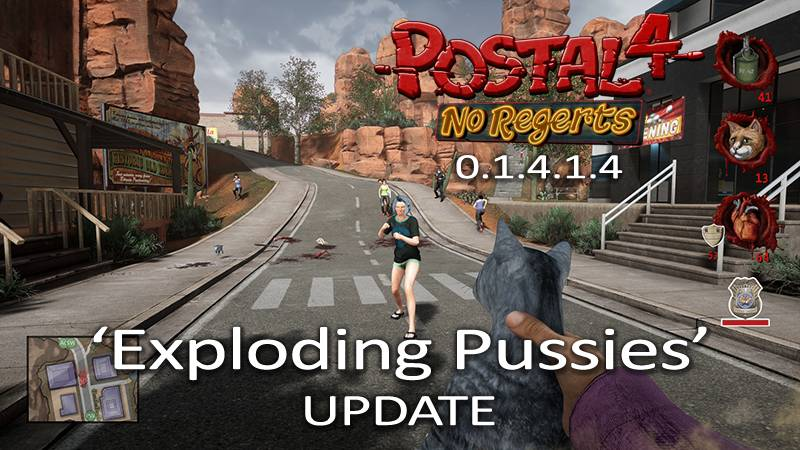 "The ""Exploding Pussies"" update for POSTAL 4 is NOW AVAILABLE! Go shove a grenade up a cats ass!"