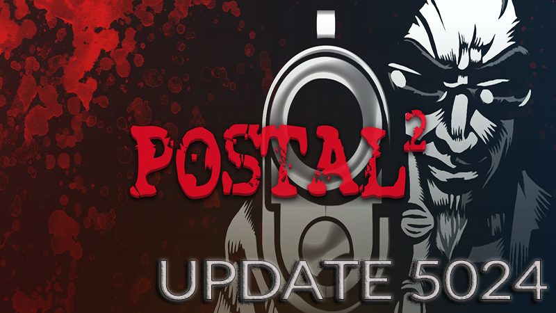POSTAL 2 and Paradise Lost have been updated! No more exploding NPCs!