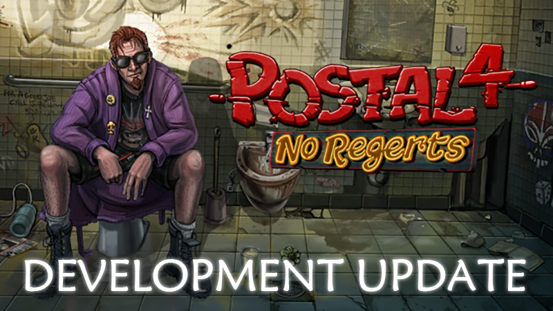 POSTAL 4 No Regerts Development Update